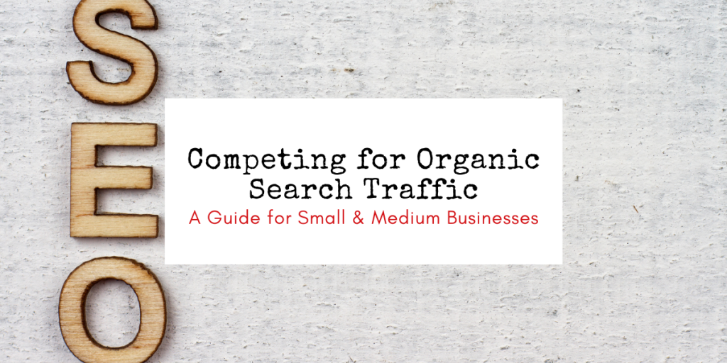 Competing for Organic Search Traffic - Small Medium Businesses